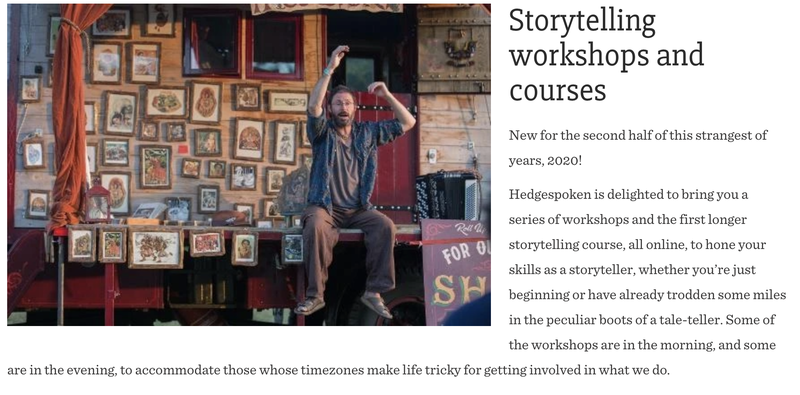Would you like to develop your skills as a storyteller? Hedgespoken is delighted to bring you a series of workshops and a longer storytelling course, all online, to hone your skills